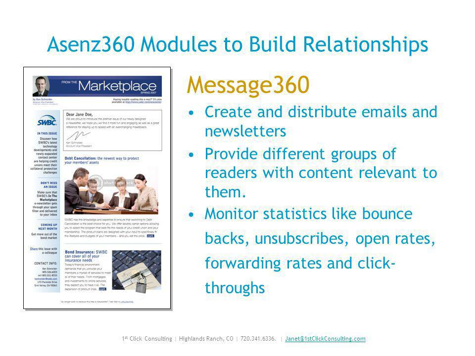 Asenz360 Modules to Build Relationships Message360 Create and distribute emails and newsletters Provide different groups of readers with content relevant to them.
