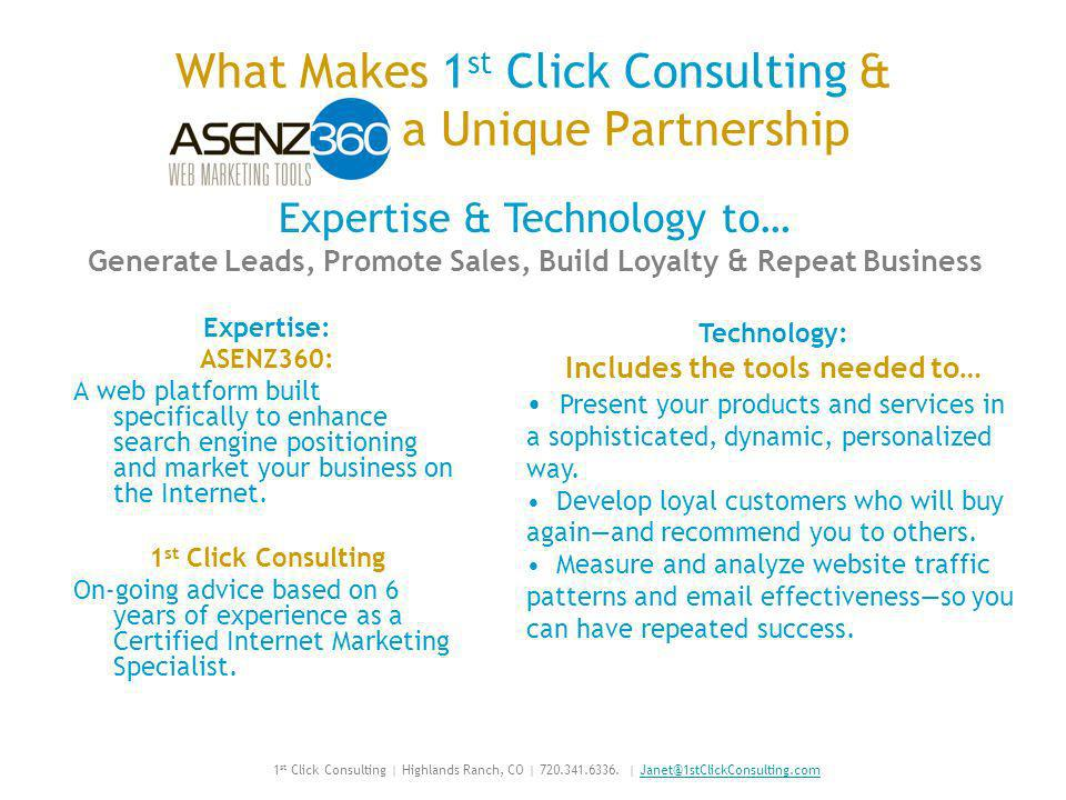 What Makes 1 st Click Consulting & a Unique Partnership Expertise: ASENZ360: A web platform built specifically to enhance search engine positioning and market your business on the Internet.