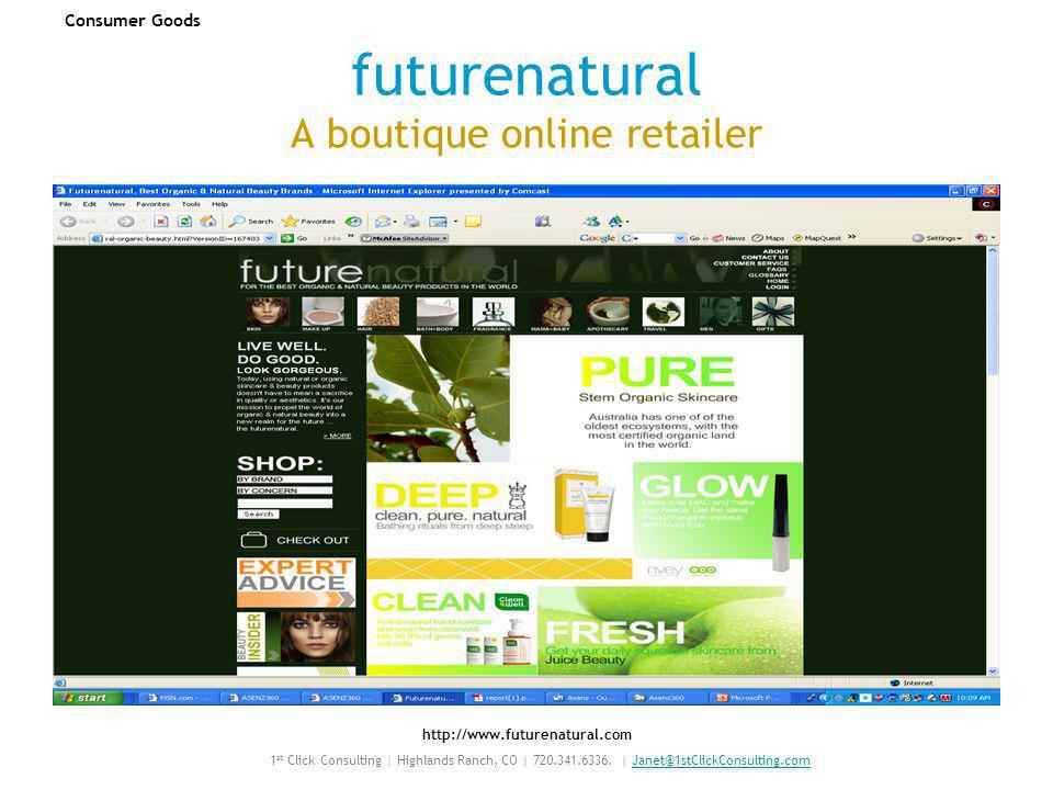 futurenatural A boutique online retailer http://www.futurenatural.com Consumer Goods 1 st Click Consulting | Highlands Ranch, CO | 720.341.6336.