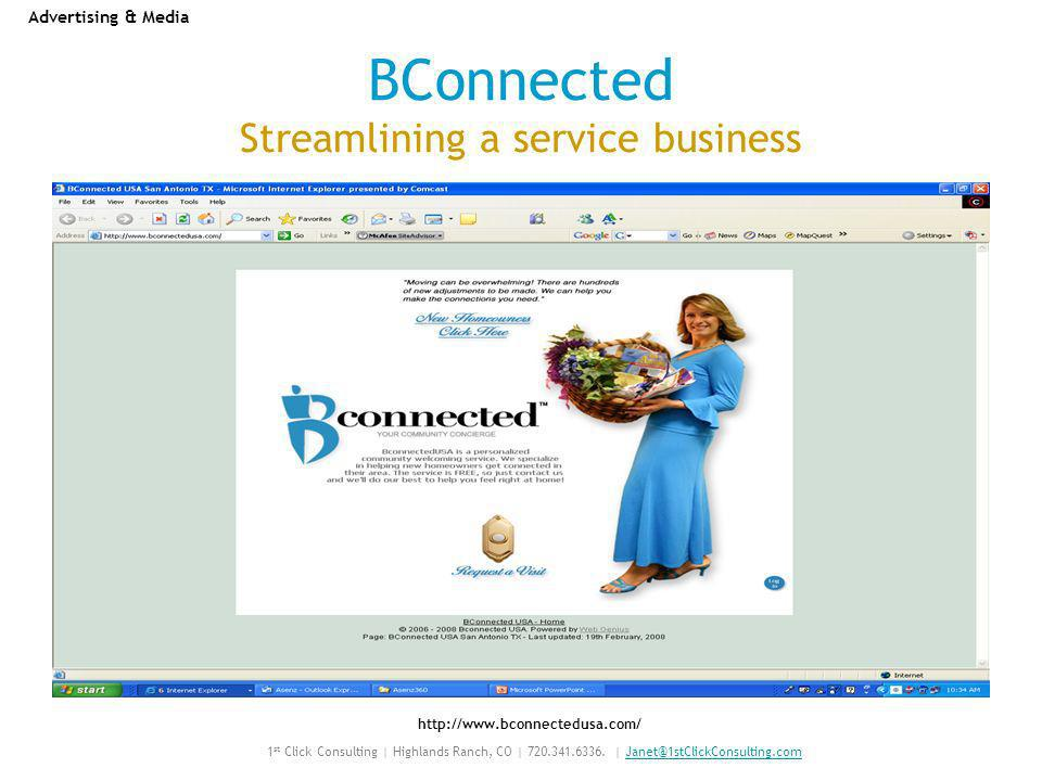 BConnected Streamlining a service business http://www.bconnectedusa.com/ Advertising & Media 1 st Click Consulting | Highlands Ranch, CO | 720.341.6336.