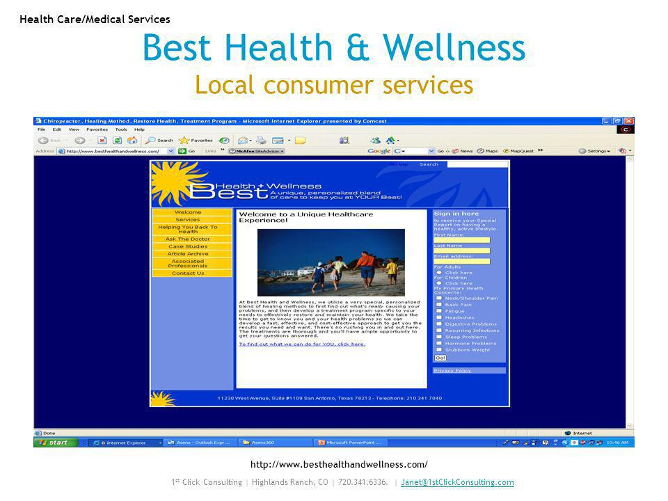 Best Health & Wellness Local consumer services http://www.besthealthandwellness.com/ Health Care/Medical Services 1 st Click Consulting | Highlands Ranch, CO | 720.341.6336.