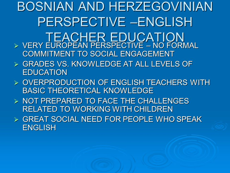 BOSNIAN AND HERZEGOVINIAN PERSPECTIVE –ENGLISH TEACHER EDUCATION VERY EUROPEAN PERSPECTIVE – NO FORMAL COMMITMENT TO SOCIAL ENGAGEMENT VERY EUROPEAN PERSPECTIVE – NO FORMAL COMMITMENT TO SOCIAL ENGAGEMENT GRADES VS.