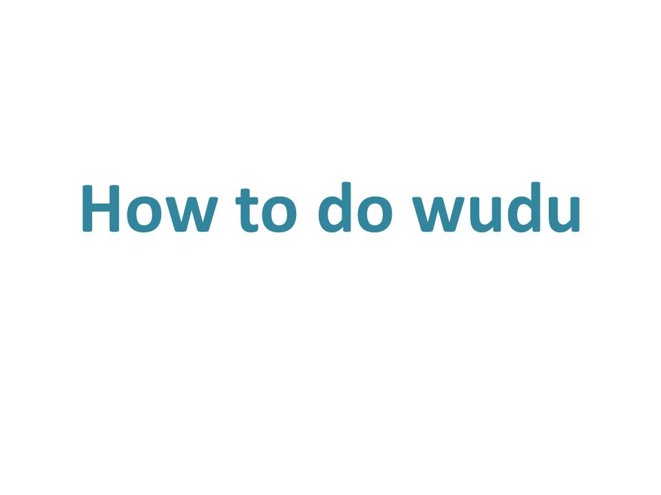 What is wudu? Wudu is when a person washes parts of his body so that he or she is clean.