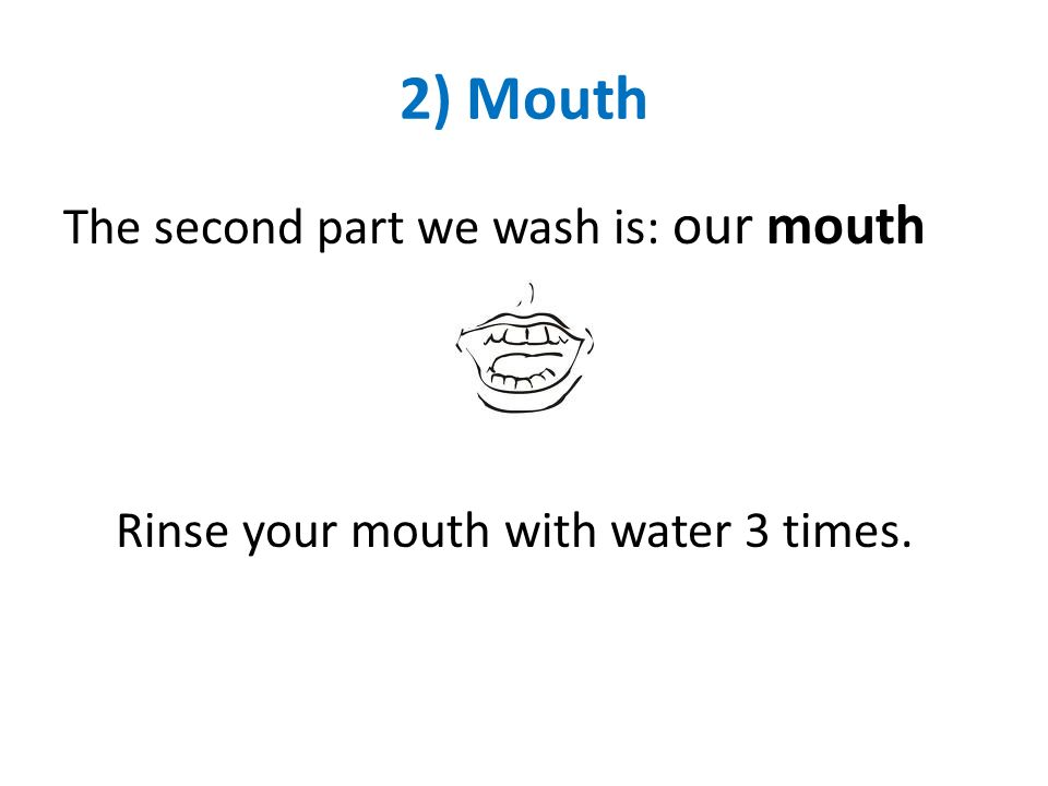 3) Nose The third part we wash is: our nose Sniff water from your right hand up into your nose and then blow out 3 times.