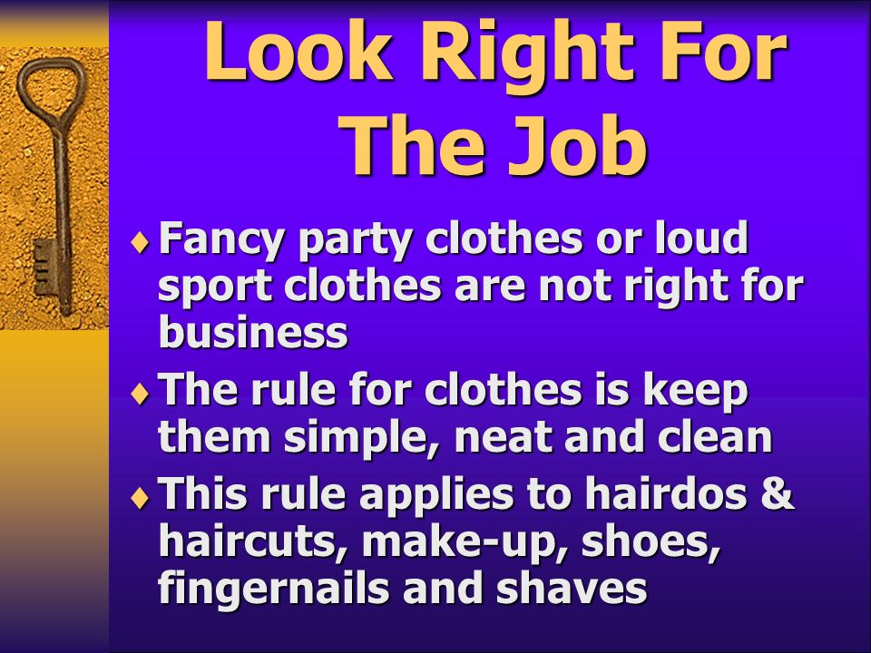 Look Right For The Job Fancy party clothes or loud sport clothes are not right for business Fancy party clothes or loud sport clothes are not right fo