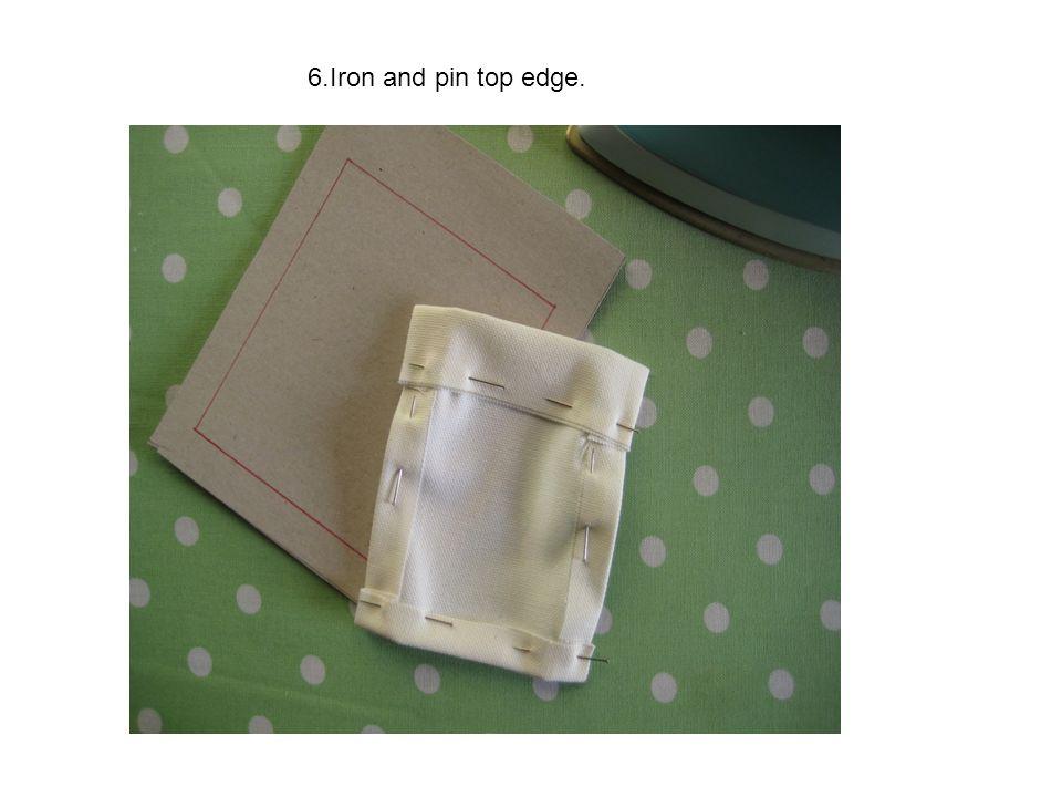 6.Iron and pin top edge.