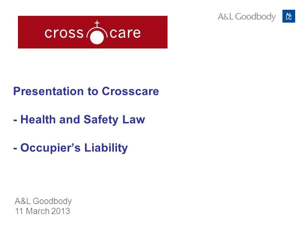 Presentation to Crosscare - Health and Safety Law - Occupiers Liability A&L Goodbody 11 March 2013