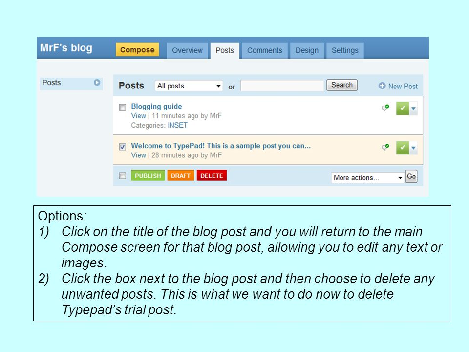 Options: 1)Click on the title of the blog post and you will return to the main Compose screen for that blog post, allowing you to edit any text or images.
