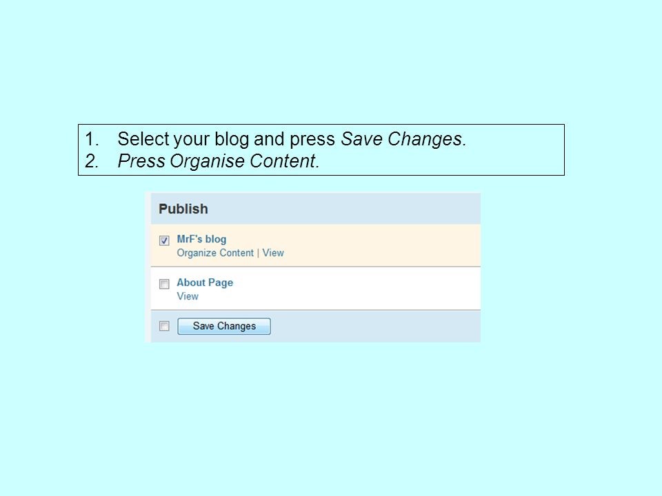1.Select your blog and press Save Changes. 2.Press Organise Content.