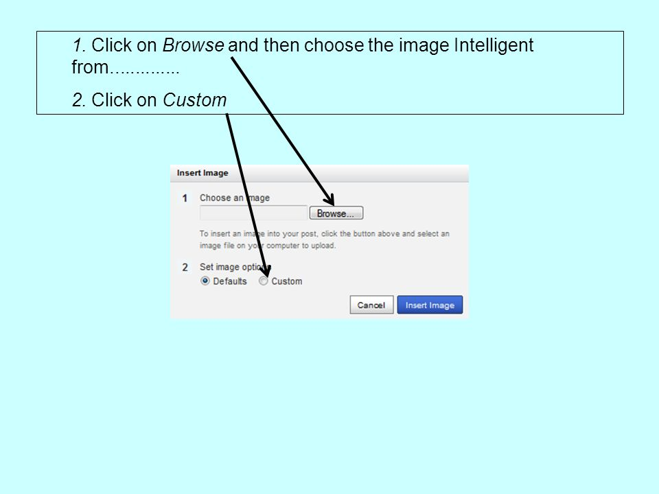 1. Click on Browse and then choose the image Intelligent from.............. 2. Click on Custom