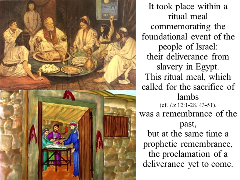 It took place within a ritual meal commemorating the foundational event of the people of Israel: their deliverance from slavery in Egypt.