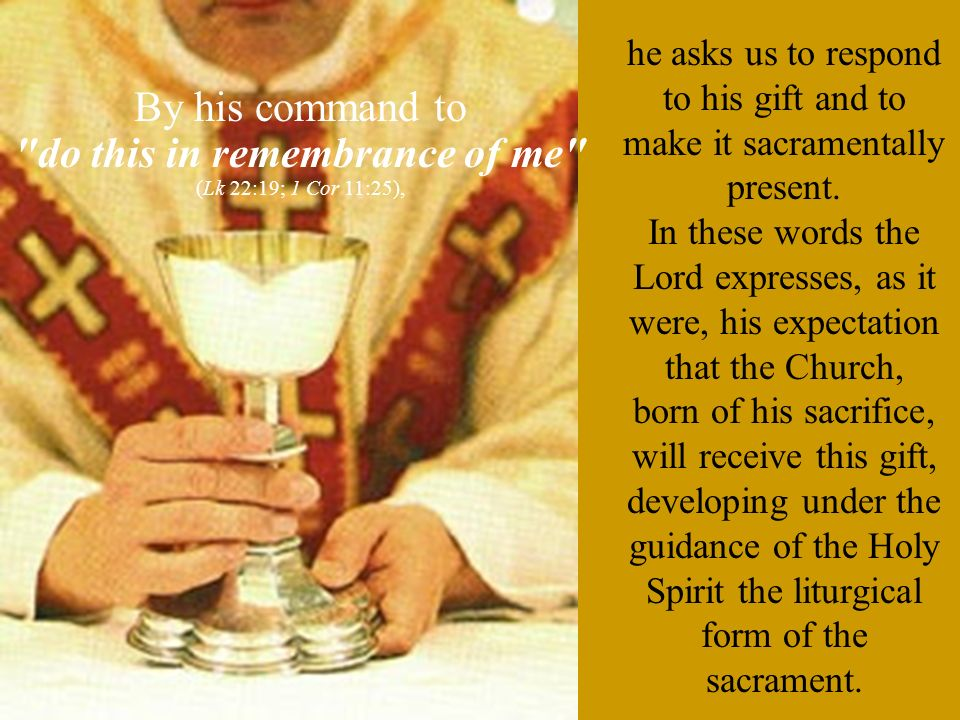he asks us to respond to his gift and to make it sacramentally present.