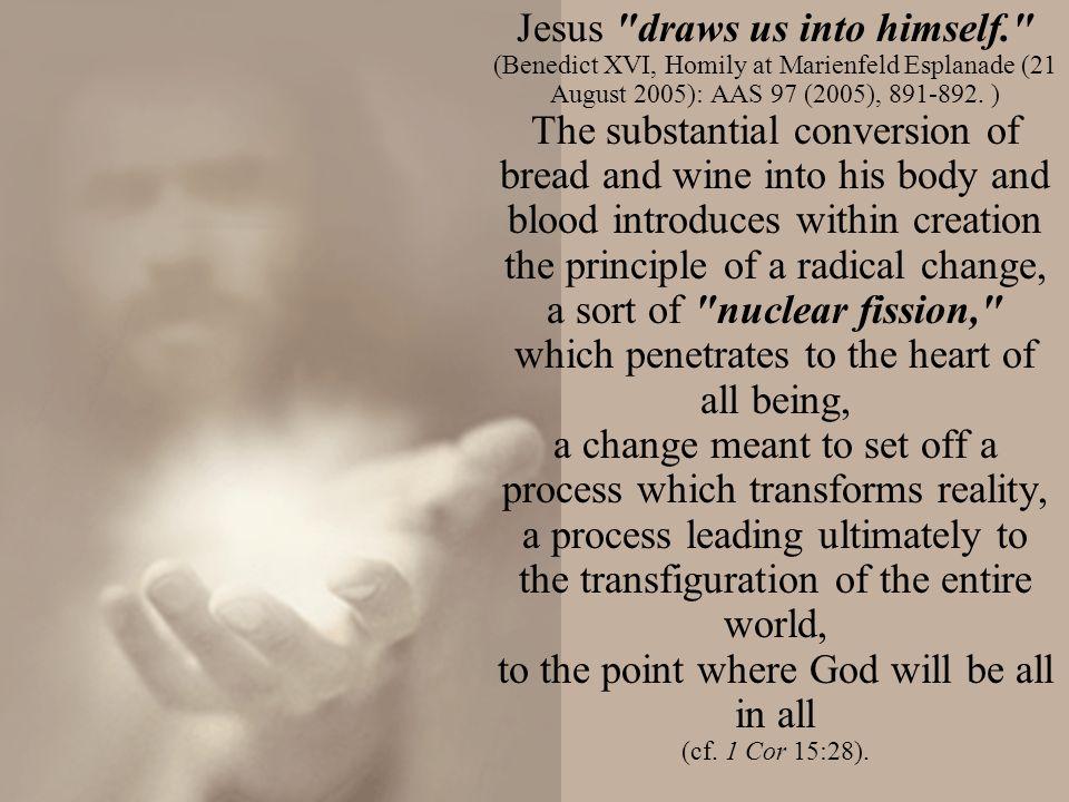 Jesus draws us into himself. (Benedict XVI, Homily at Marienfeld Esplanade (21 August 2005): AAS 97 (2005), 891-892.