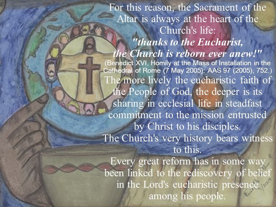 For this reason, the Sacrament of the Altar is always at the heart of the Church's life: