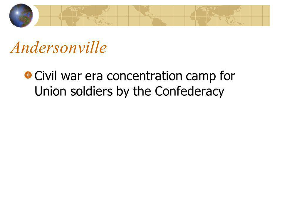 Andersonville Civil war era concentration camp for Union soldiers by the Confederacy