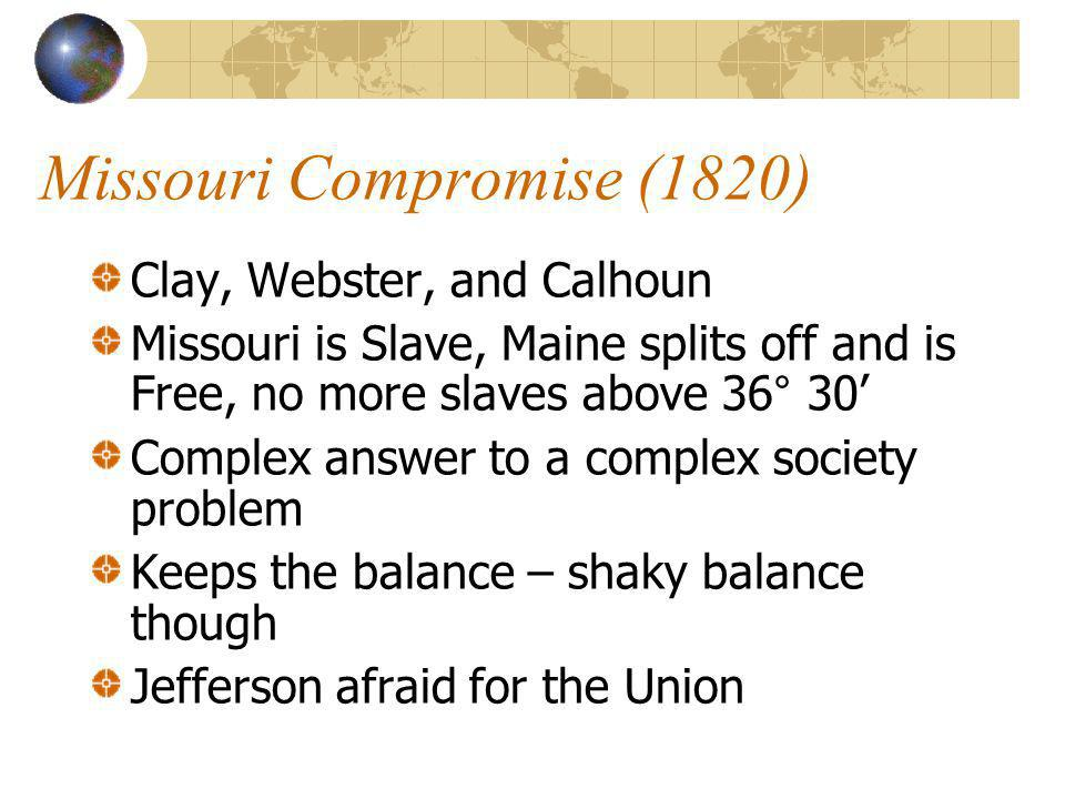 Compromise of 1850 Repudiates much of the Missouri Comp New fugitive slave law Bans slave trade in DC Avoids solving a problem, puts it off for the future to solve
