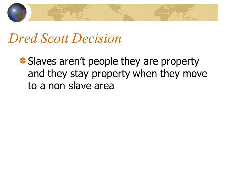 Dred Scott Decision Slaves arent people they are property and they stay property when they move to a non slave area