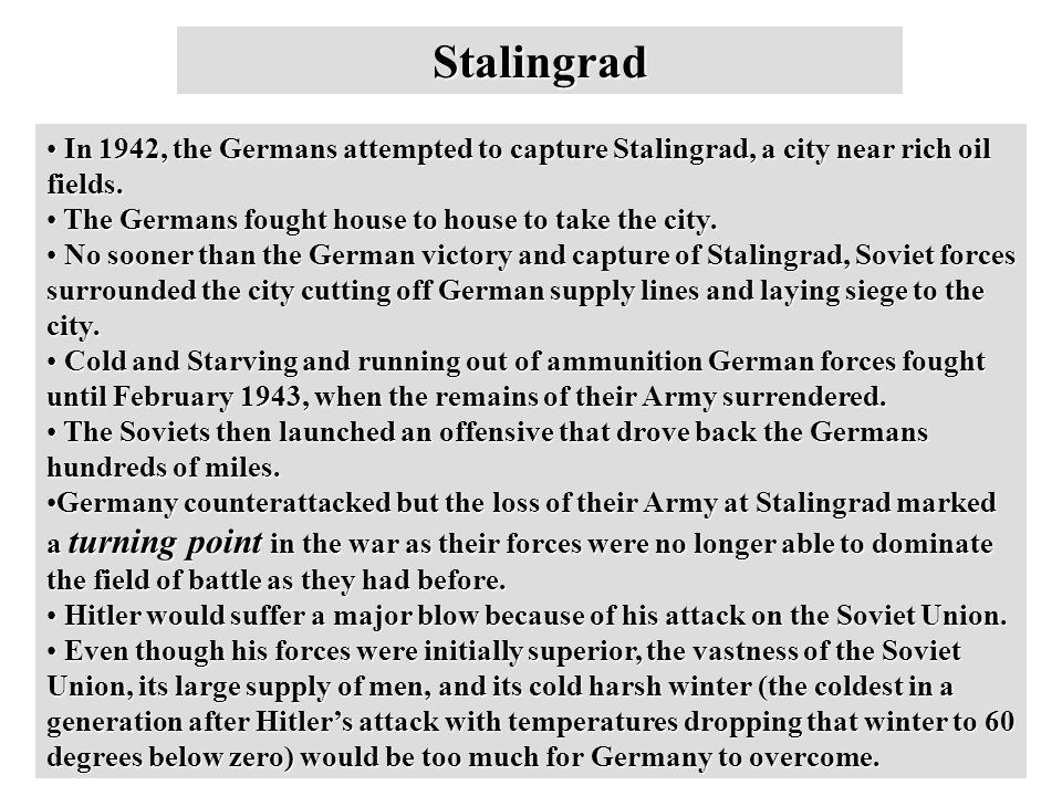 Stalingrad In 1942, the Germans attempted to capture Stalingrad, a city near rich oil fields.