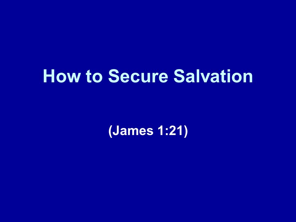 How to Secure Salvation (James 1:21)