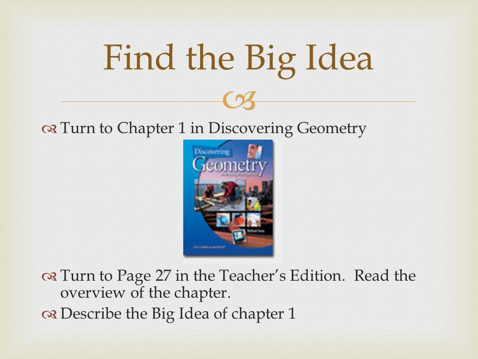 Turn to Chapter 1 in Discovering Geometry Turn to Page 27 in the Teachers Edition.
