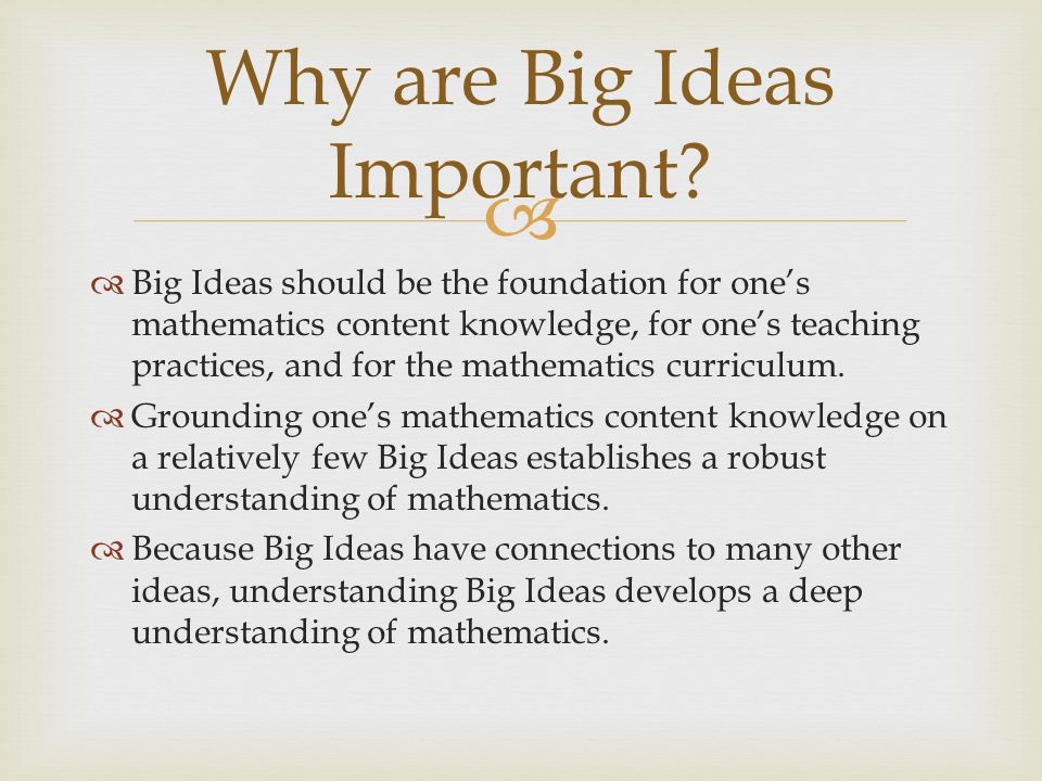 Big Ideas should be the foundation for ones mathematics content knowledge, for ones teaching practices, and for the mathematics curriculum.