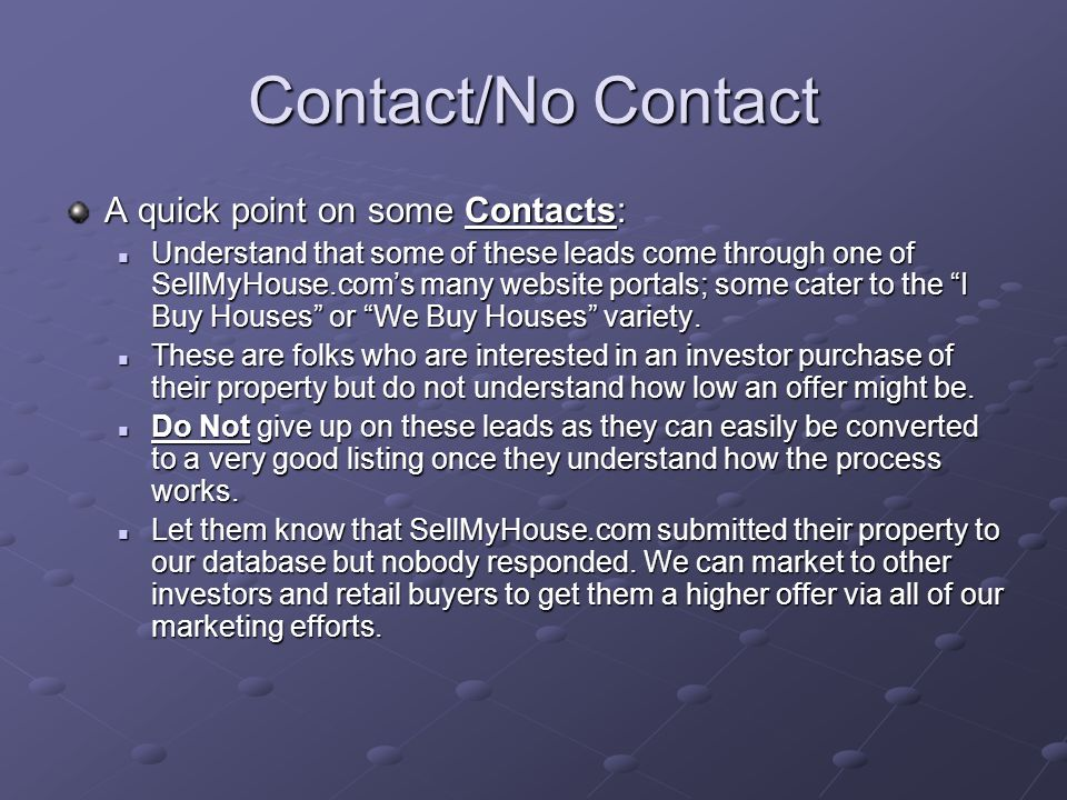 Contact/No Contact Two quick points on No Contact: Some of these leads are in financial difficulty (payment in arrears, etc.) and these folks rarely answer the phone.