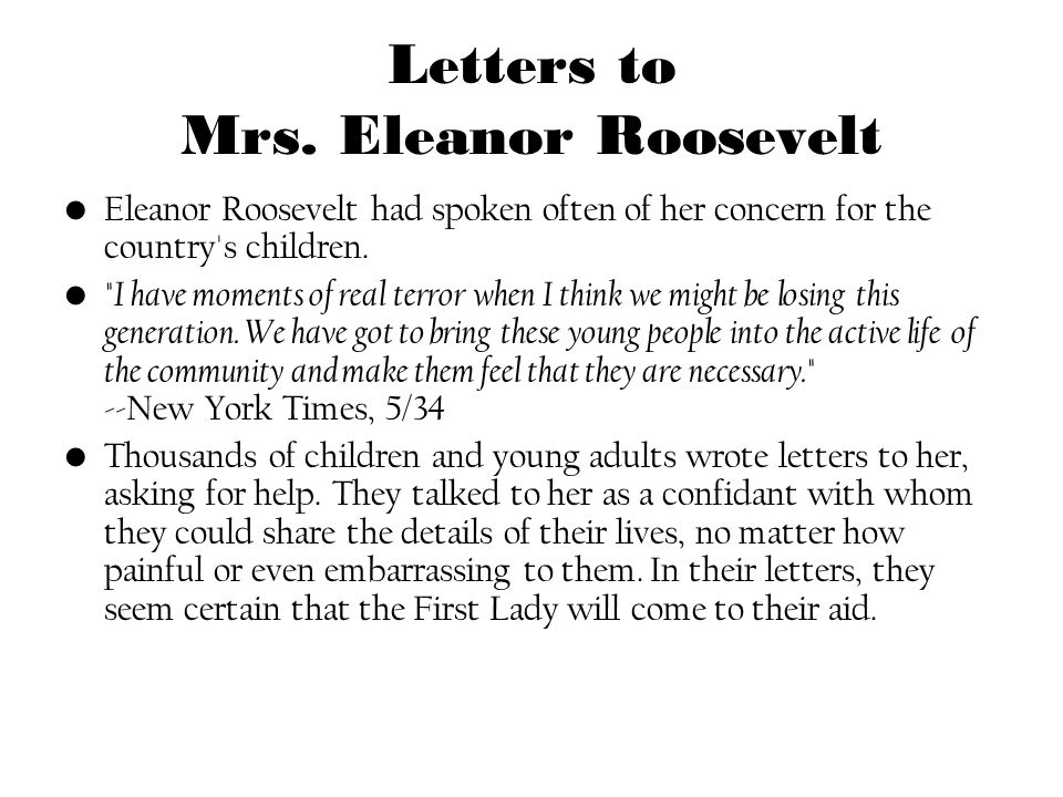 Letters to Mrs. Eleanor Roosevelt Eleanor Roosevelt had spoken often of her concern for the country's children.