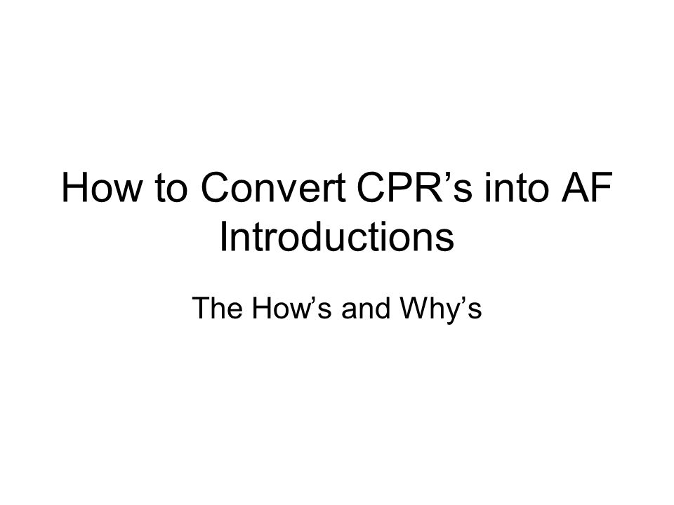 How to Convert CPRs into AF Introductions The Hows and Whys