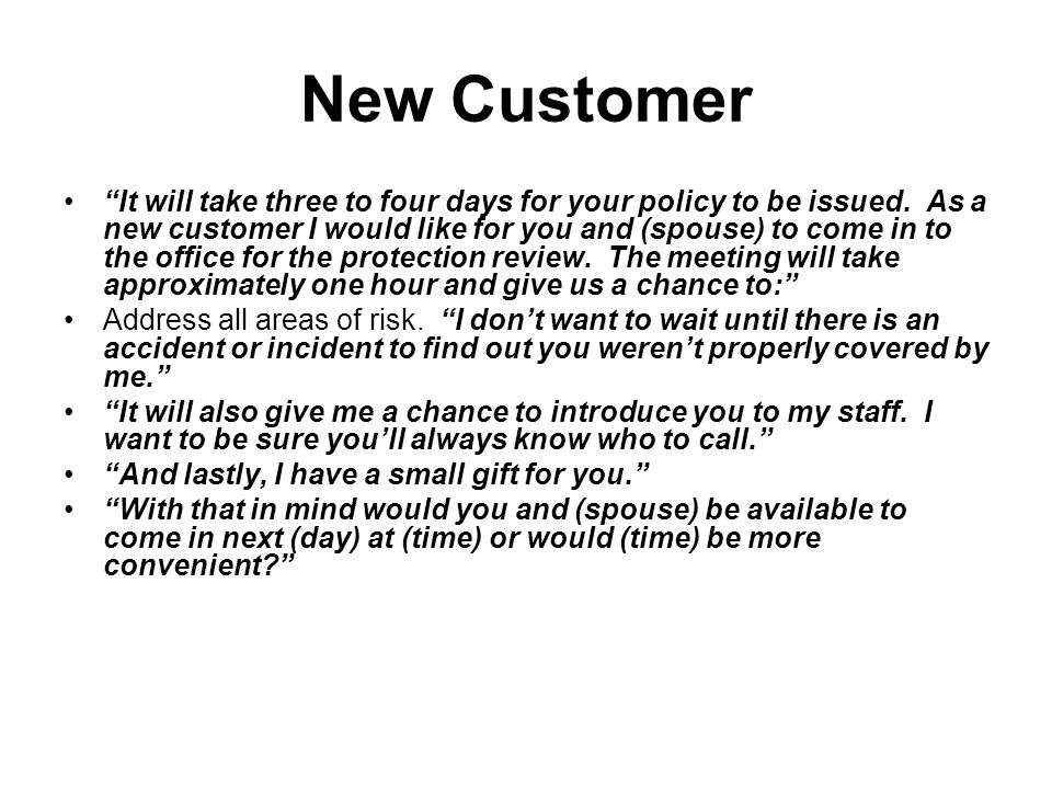 New Customer It will take three to four days for your policy to be issued.
