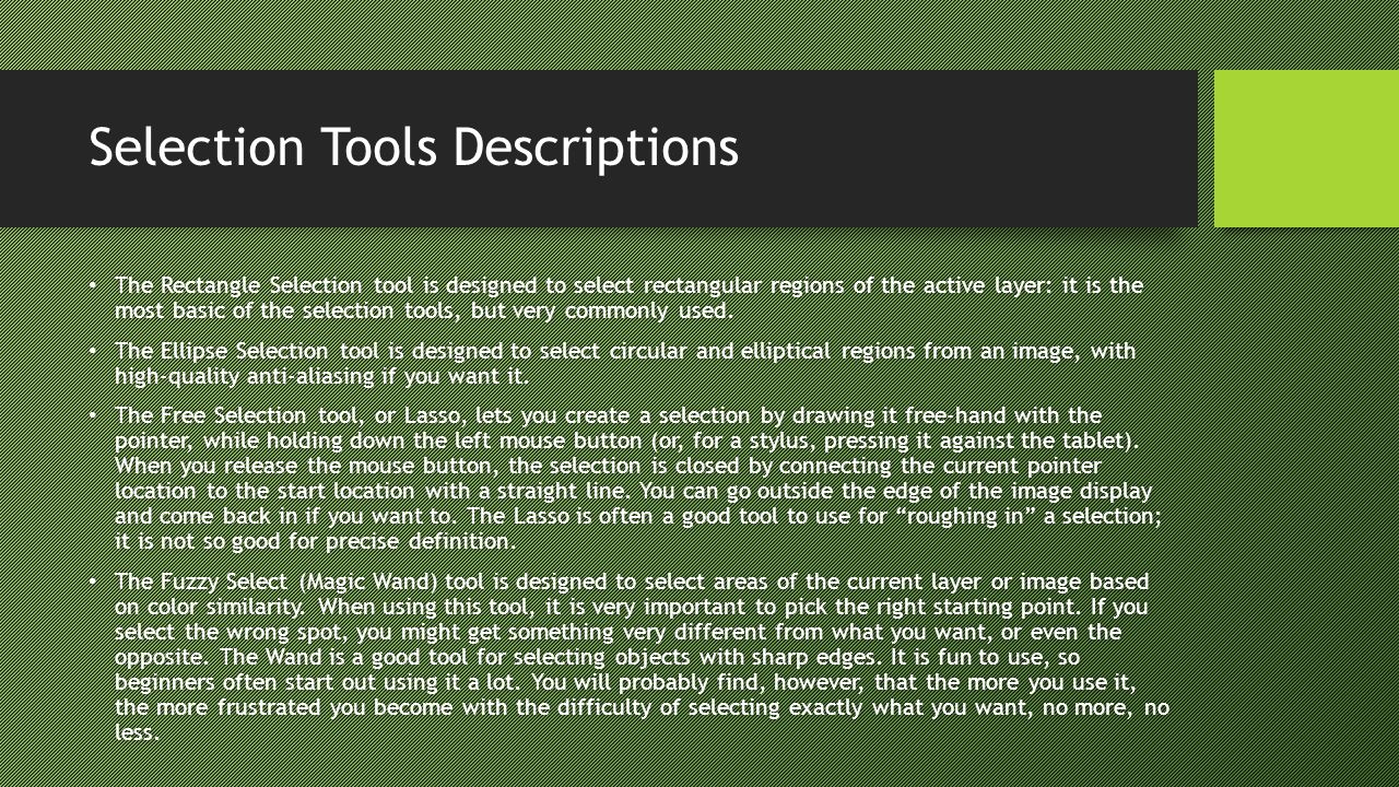 Selection Tools Descriptions The Rectangle Selection tool is designed to select rectangular regions of the active layer: it is the most basic of the selection tools, but very commonly used.