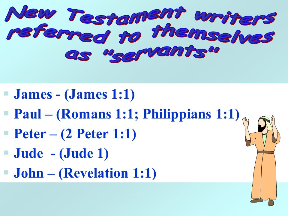 James - (James 1:1) Paul – (Romans 1:1; Philippians 1:1) Peter – (2 Peter 1:1) Jude - (Jude 1) John – (Revelation 1:1)