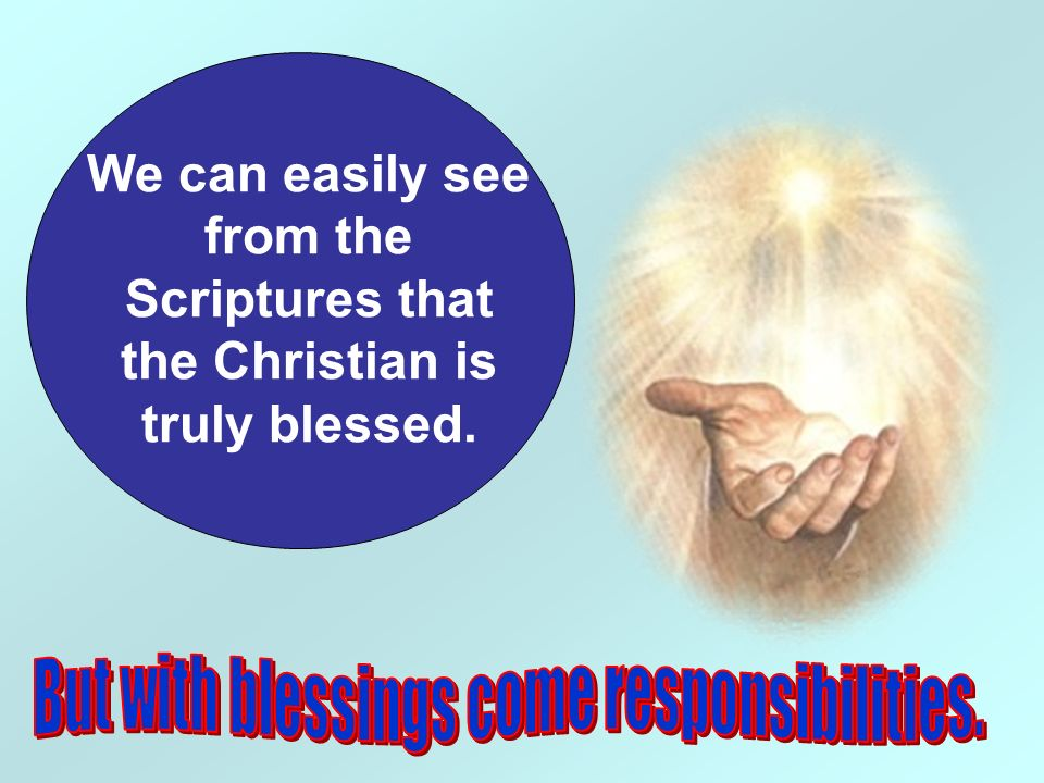 We can easily see from the Scriptures that the Christian is truly blessed.