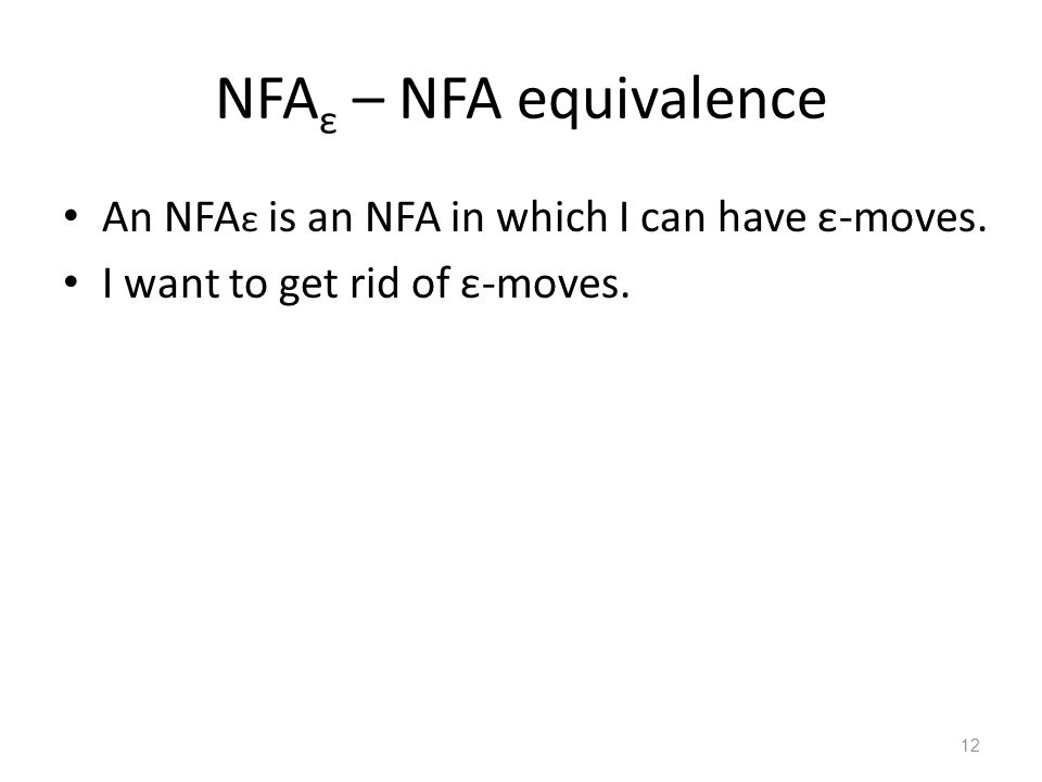 12 NFA ε – NFA equivalence An NFA ε is an NFA in which I can have ε-moves. I want to get rid of ε-moves.