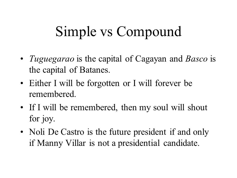Simple vs Compound Tuguegarao is the capital of Cagayan and Basco is the capital of Batanes. Either I will be forgotten or I will forever be remembere