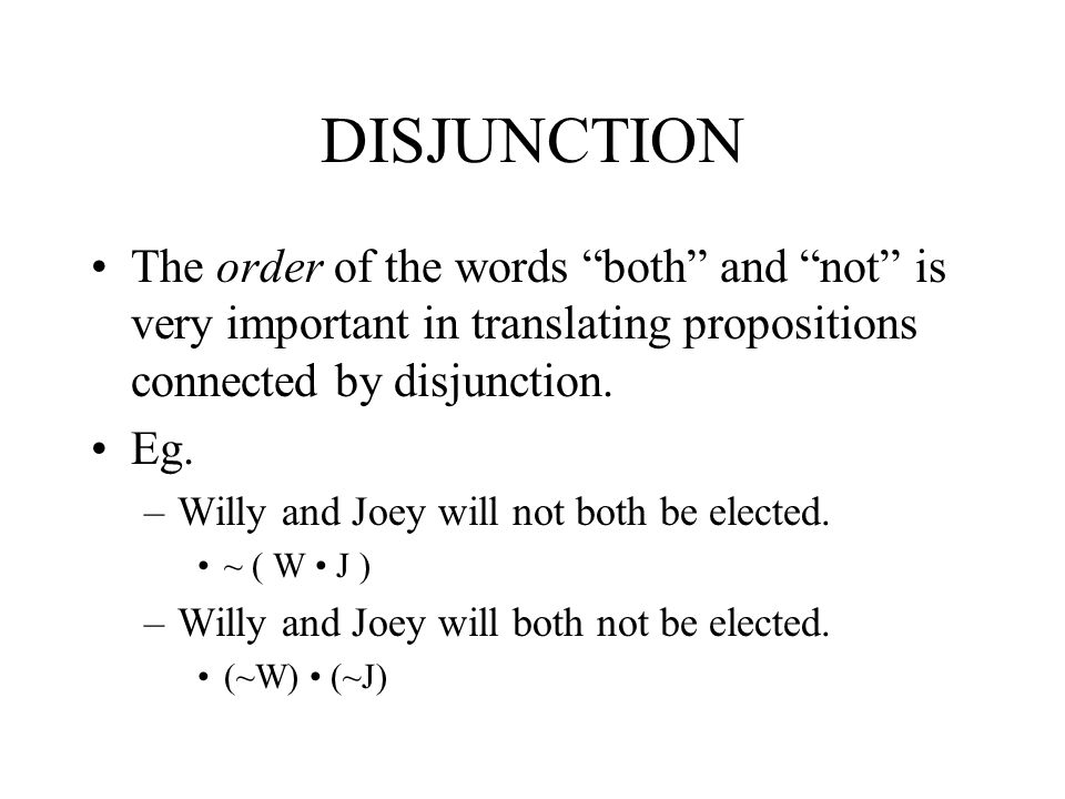 DISJUNCTION The order of the words both and not is very important in translating propositions connected by disjunction.