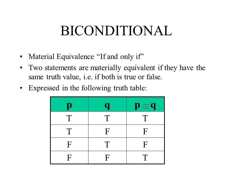 BICONDITIONAL Material Equivalence If and only if Two statements are materially equivalent if they have the same truth value, i.e. if both is true or