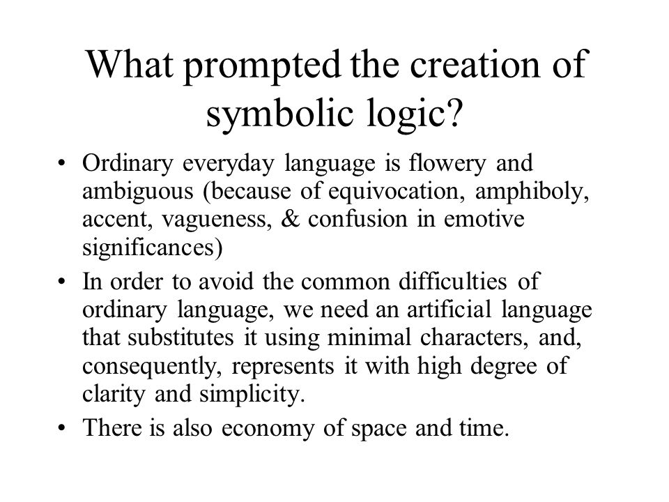 What prompted the creation of symbolic logic.