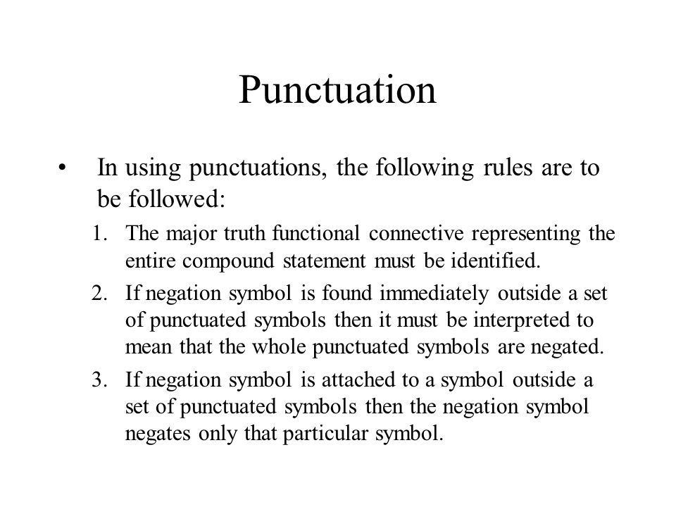 Punctuation In using punctuations, the following rules are to be followed: 1.The major truth functional connective representing the entire compound statement must be identified.