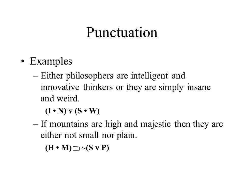 Punctuation Examples –Either philosophers are intelligent and innovative thinkers or they are simply insane and weird. (I N) v (S W) –If mountains are
