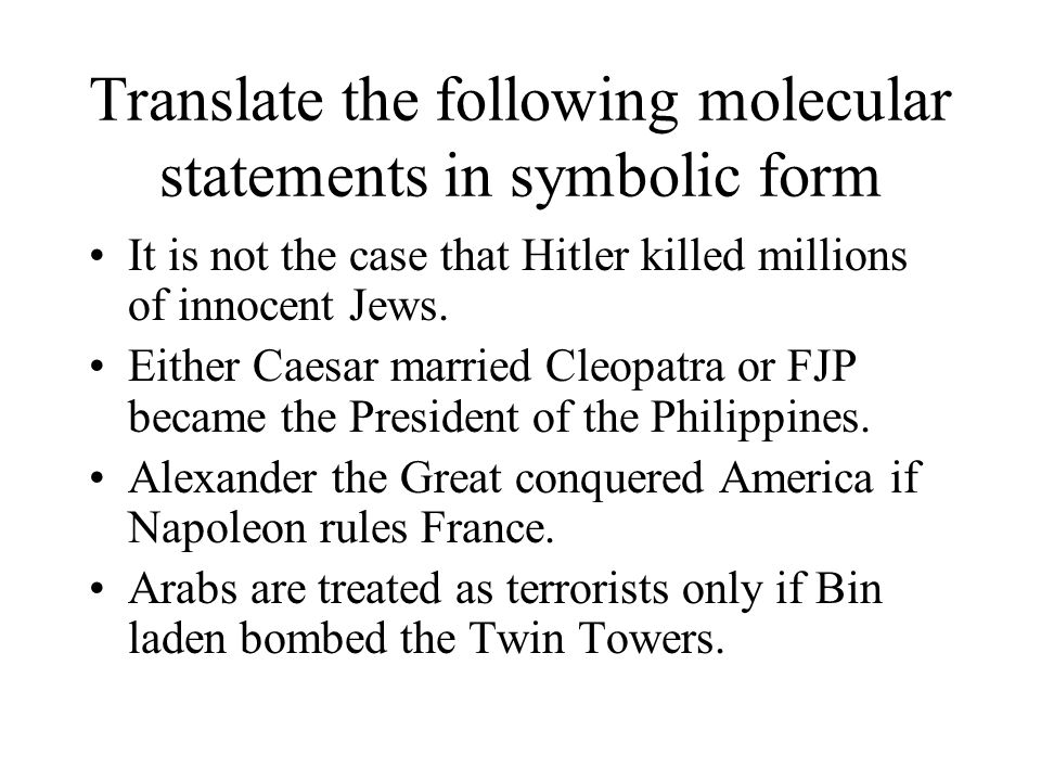 Translate the following molecular statements in symbolic form It is not the case that Hitler killed millions of innocent Jews. Either Caesar married C
