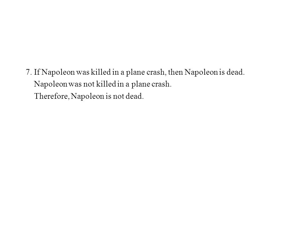 7.If Napoleon was killed in a plane crash, then Napoleon is dead.