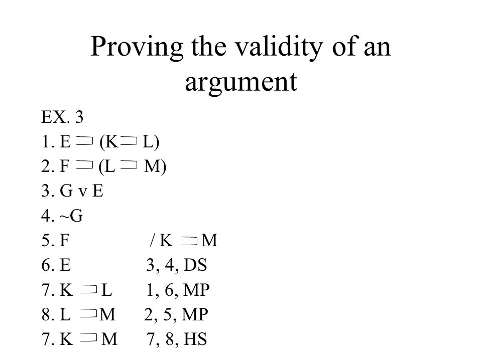 Proving the validity of an argument EX.3 1. E (K L) 2.