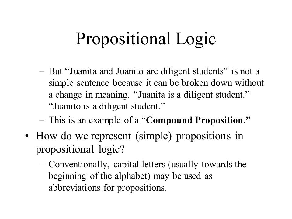 Propositional Logic –But Juanita and Juanito are diligent students is not a simple sentence because it can be broken down without a change in meaning.