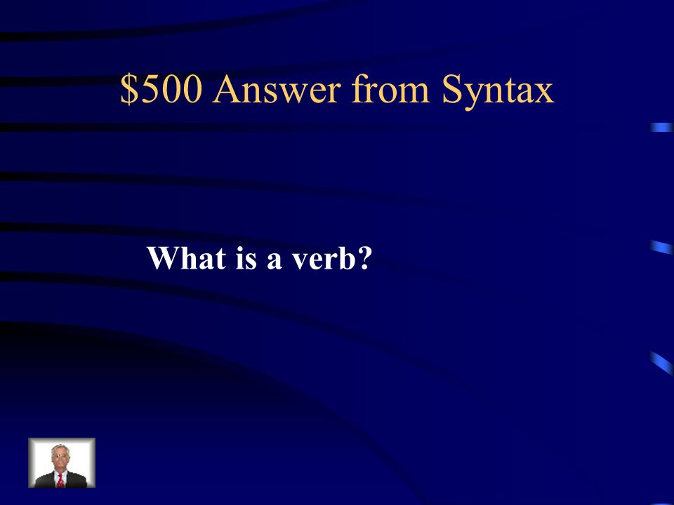 $500 Question from Syntax These straddle the gap between syntax and semantics: the structure surrounding them provides clues to their meaning.
