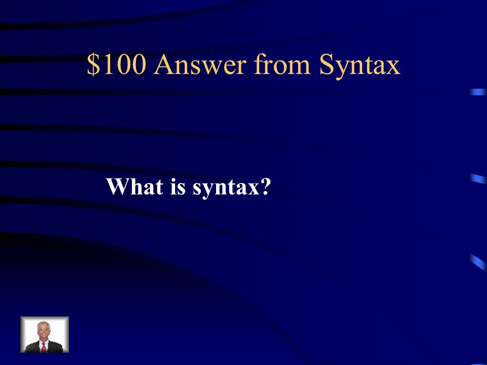 $100 Question from Syntax This term, used in its broadest sense, refers to both the arrangement and the form of words.