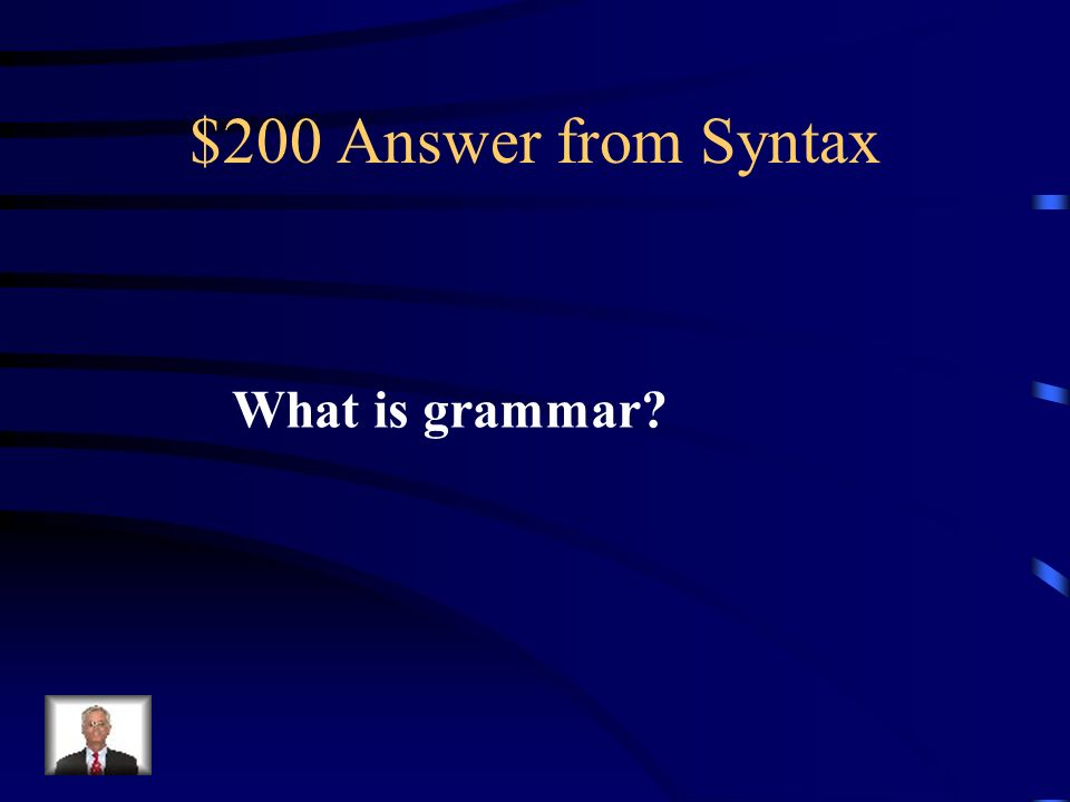$200 Question from Syntax For most people, this refers to a set of prescriptive rules they were taught in school.