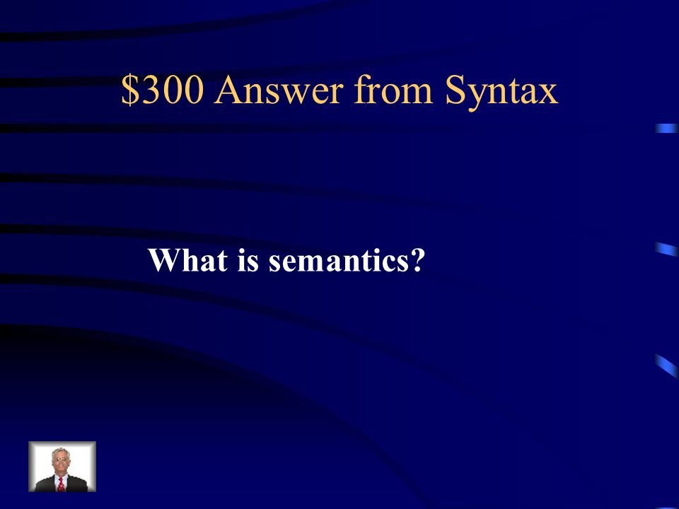 $300 Question from Syntax This is the study of meaning.