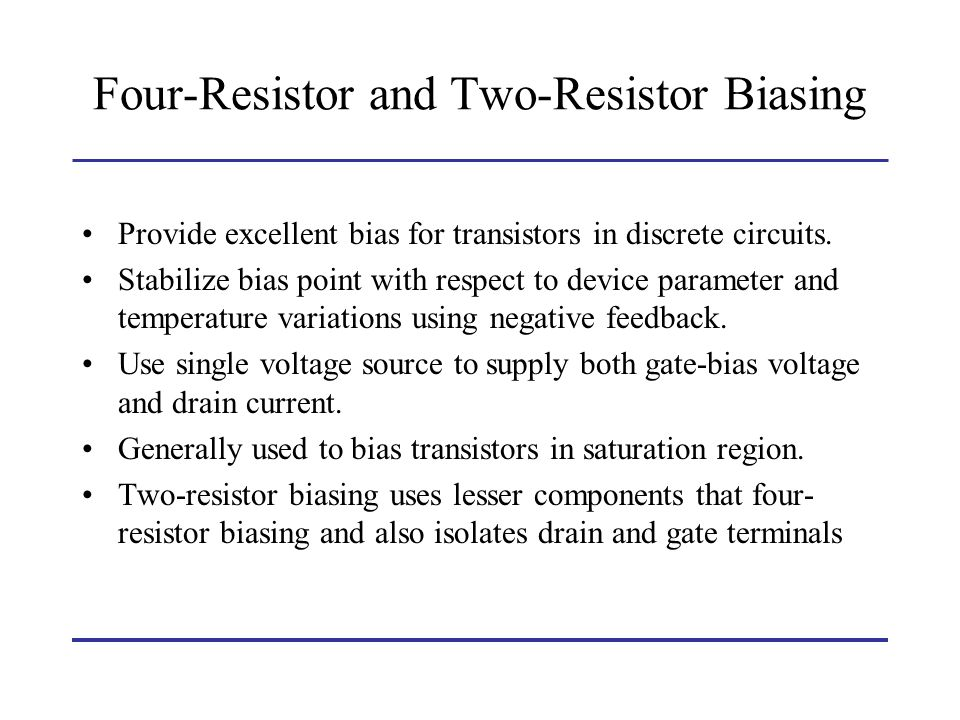 Four-Resistor and Two-Resistor Biasing Provide excellent bias for transistors in discrete circuits. Stabilize bias point with respect to device parame