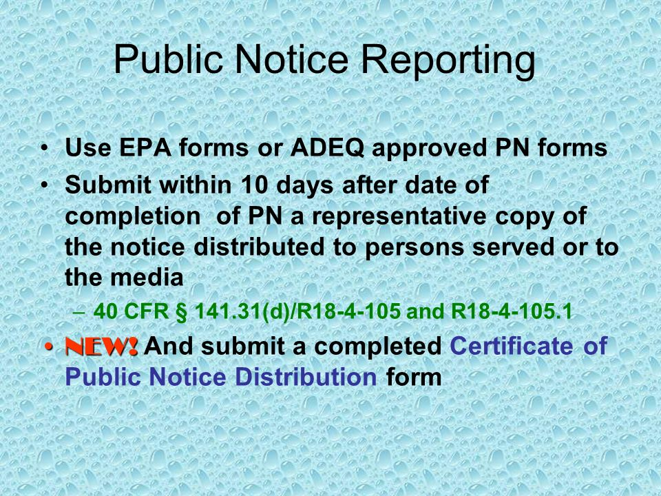 Public Notice Reporting Use EPA forms or ADEQ approved PN forms Submit within 10 days after date of completion of PN a representative copy of the noti