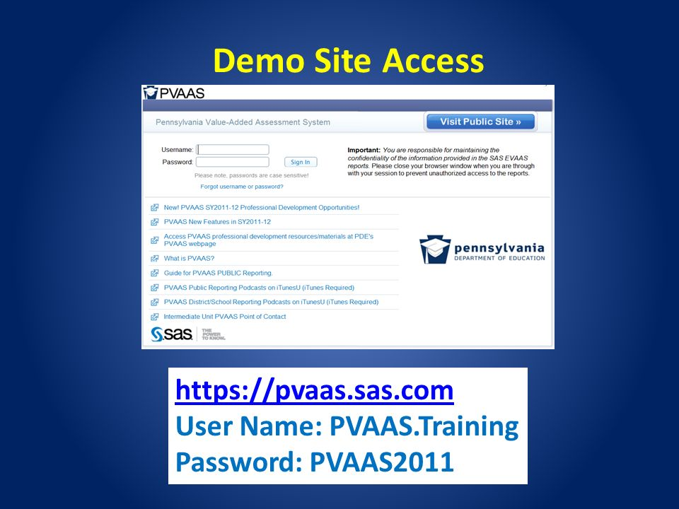 Demo Site Access   User Name: PVAAS.Training Password: PVAAS2011